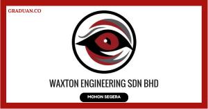 Jawatan KosongTerkini Waxton Engineering Sdn Bhd