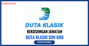 Jawatan KosongTerkini Duta Klasik Sdn Bhd