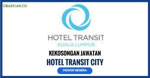 Jawatan KosongTerkini Hotel Transit City Sdn Bhd