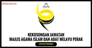 Jawatan KosongTerkini Majlis Agama Islam dan Adat Melayu Perak