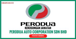Jawatan KosongTerkini Perodua Auto Corporation Sdn Bhd
