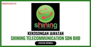 Jawatan KosongTerkini Shining Telecommunication Sdn Bhd