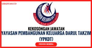 Jawatan KosongTerkini Yayasan Pembangunan Keluarga Darul Takzim (YPKDT)