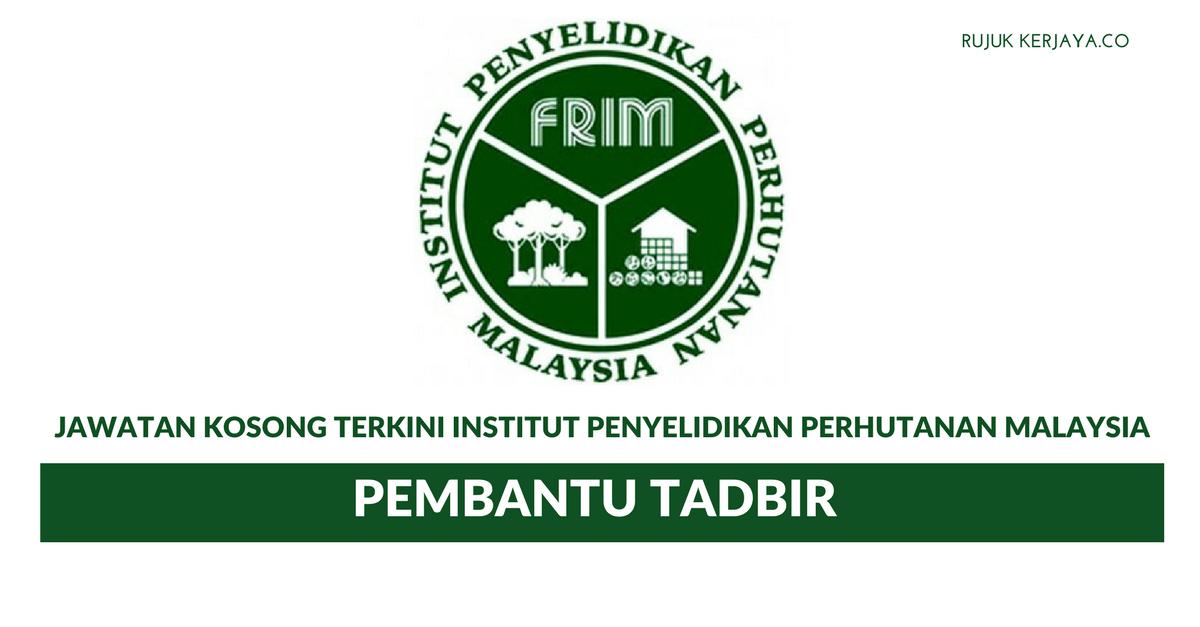 Permohonan Jawatan Pembantu Tadbir Institut Penyelidikan Perhutanan Malaysia Frim