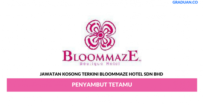 Permohonan Jawatan Kosong Terkini Bloommaze Hotel Sdn Bhd