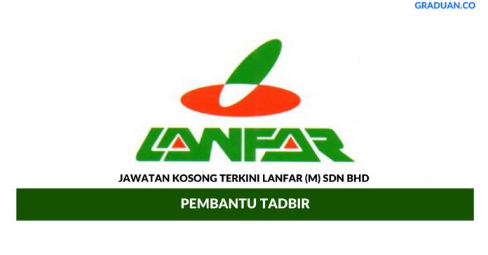 Permohonan Jawatan Kosong Terkini Lanfar (M) Sdn Bhd