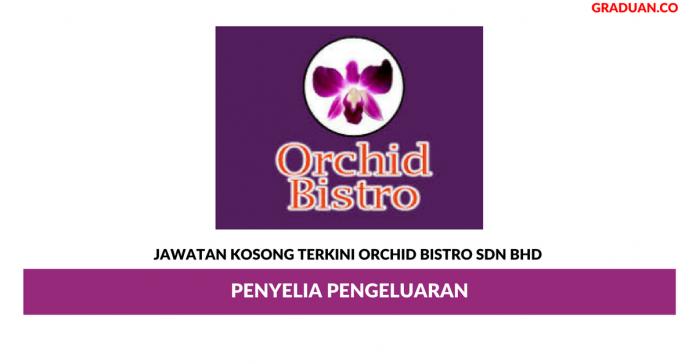 Permohonan Jawatan Kosong Terkini Orchid Bistro Sdn Bhd