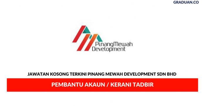 Permohonan Jawatan Kosong Terkini Pinang Mewah Development Sdn Bhd