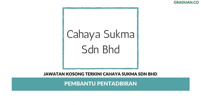 Permohonan Jawatan Kosong Terkini Cahaya Sukma Sdn Bhd