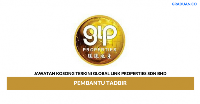 Permohonan Jawatan Kosong Terkini Global Link Properties Sdn Bhd