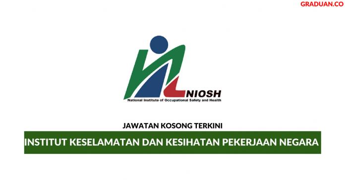 Permohonan Jawatan Kosong Terkini Institut Keselamatan dan Kesihatan Pekerjaan Negara (NIOSH)