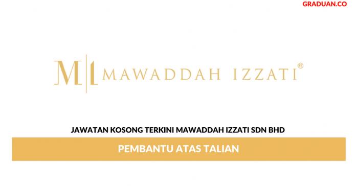 Permohonan Jawatan Kosong Terkini Mawaddah Izzati Sdn Bhd