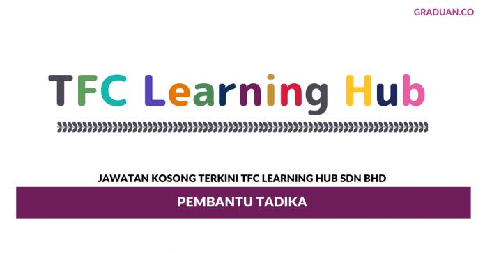 Permohonan Jawatan Kosong Terkini TFC Learning Hub Sdn Bhd