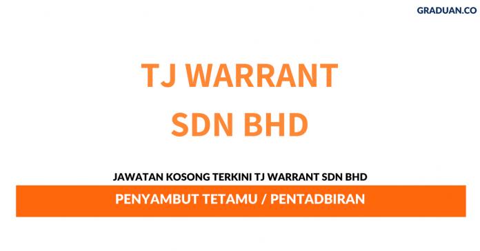 Permohonan Jawatan Kosong Terkini TJ Warrant Sdn Bhd