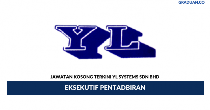 Permohonan Jawatan Kosong Terkini YL Systems Sdn Bhd