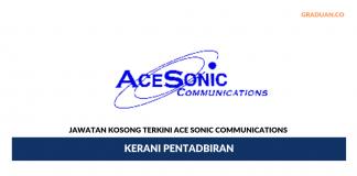 Permohonan Jawatan Kosong Terkini Ace Sonic Communications