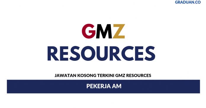 Permohonan Jawatan Kosong Terkini GMZ Resources