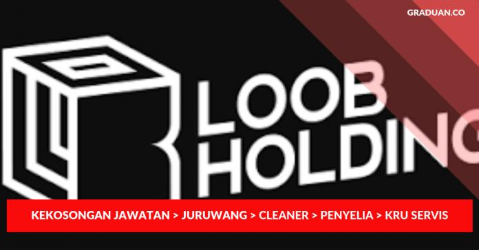 _Jawatan Kosong Terkini Loob Holding Sdn Bhd