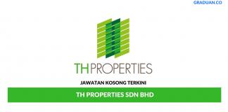 Permohonan Jawatan Kosong Terkini TH Properties Sdn Bhd