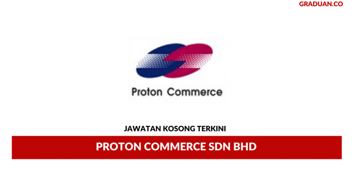 Permohonan Jawatan Kosong Terkini Proton Commerce Sdn Bhd