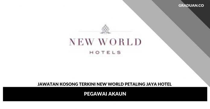 Jawatan Kosong Terkini New World Petaling Jaya Hotel
