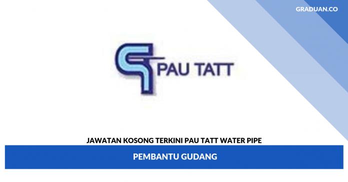 _Jawatan Kosong Terkini Pau Tatt Water Pipe