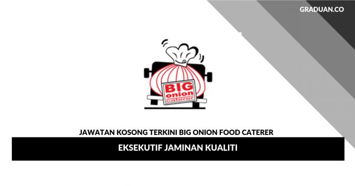 Permohonan Jawatan Kosong Terkini Big Onion Food Caterer _ Eksekutif Jaminan Kualiti